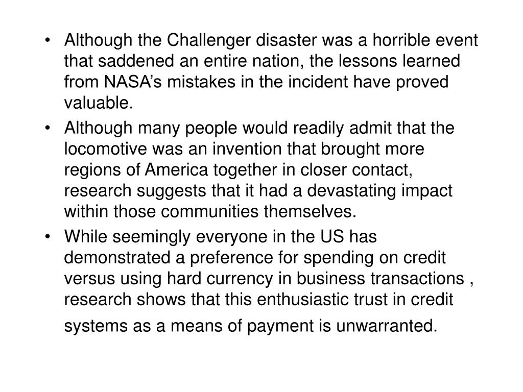 Although the Challenger disaster was a horrible event that saddened an entire nation, the lessons learned from NASA's mistakes in the incident have proved valuable.