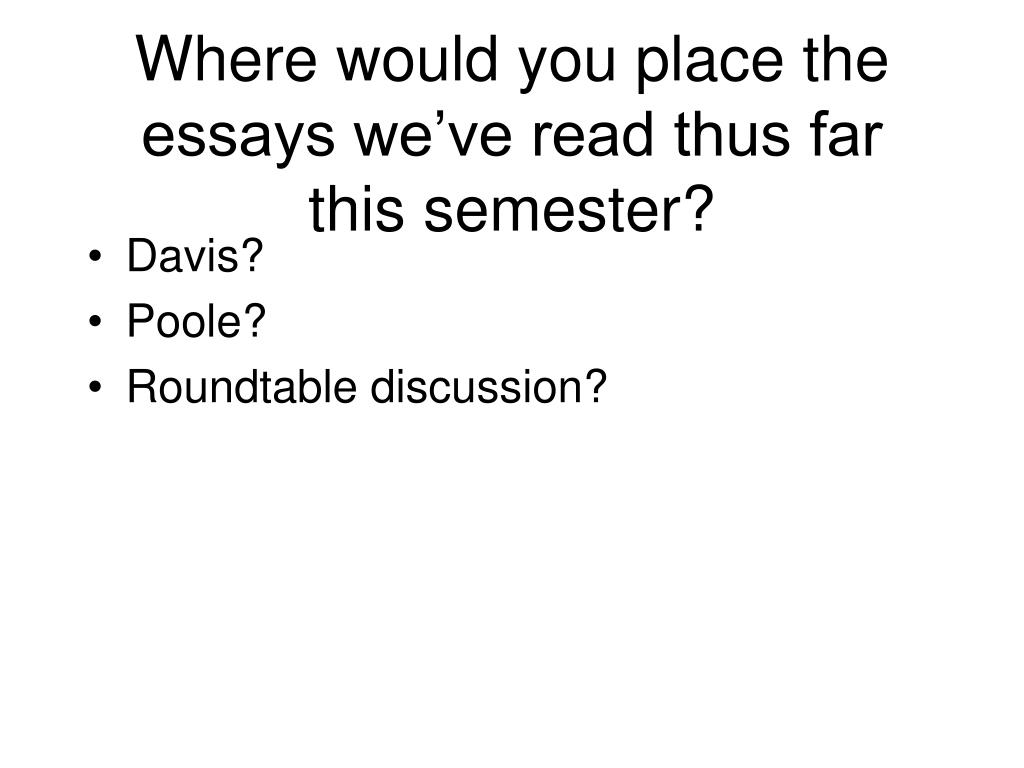 Where would you place the essays we've read thus far this semester?
