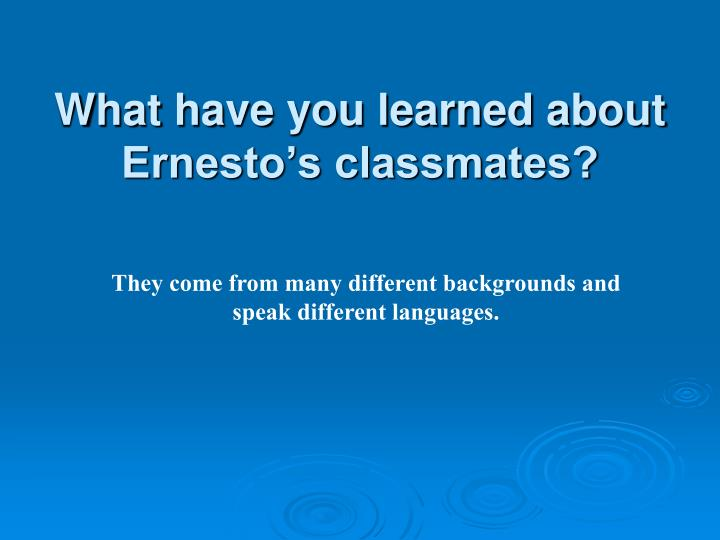 What have you learned about Ernesto's classmates?