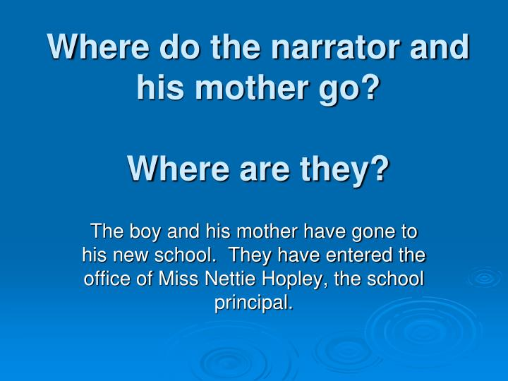 Where do the narrator and his mother go?