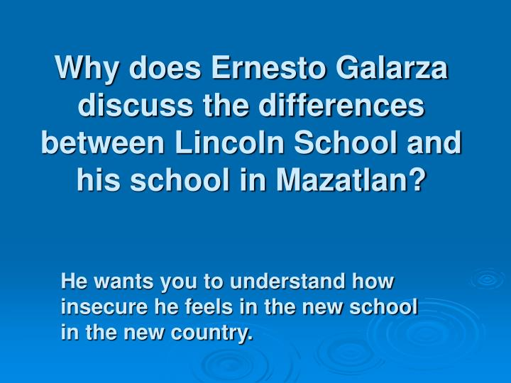 Why does Ernesto Galarza discuss the differences between Lincoln School and his school in Mazatlan?
