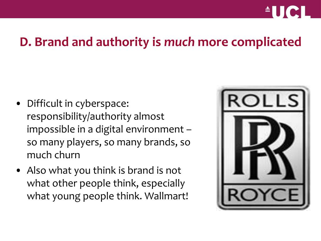 Difficult in cyberspace: responsibility/authority almost impossible in a digital environment – so many players, so many brands, so much churn