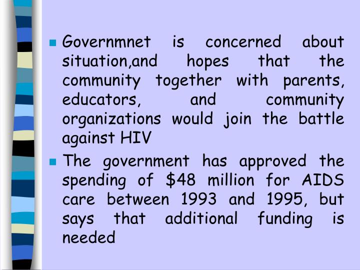 Governmnet is concerned about situation,and hopes that the community together with parents, educators, and community organizations would join the battle against HIV