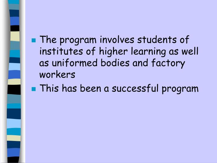 The program involves students of institutes of higher learning as well as uniformed bodies and factory workers