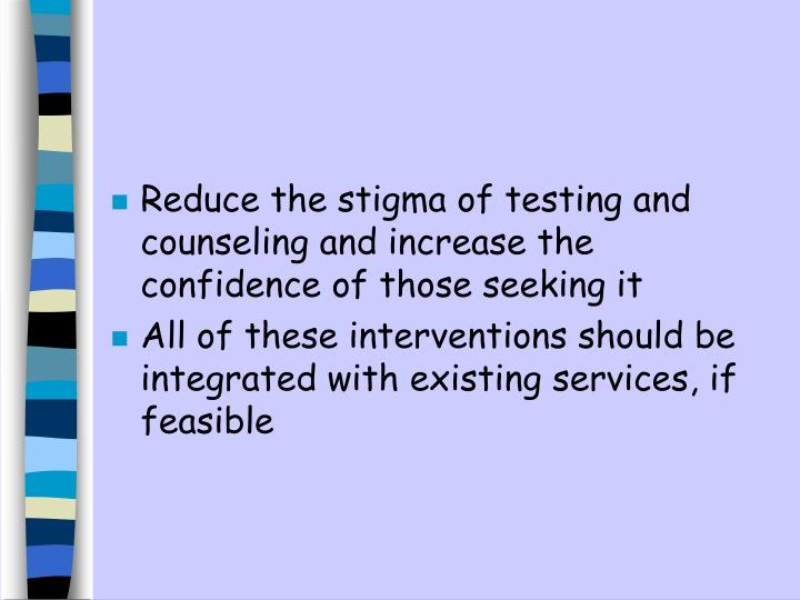 Reduce the stigma of testing and counseling and increase the confidence of those seeking it