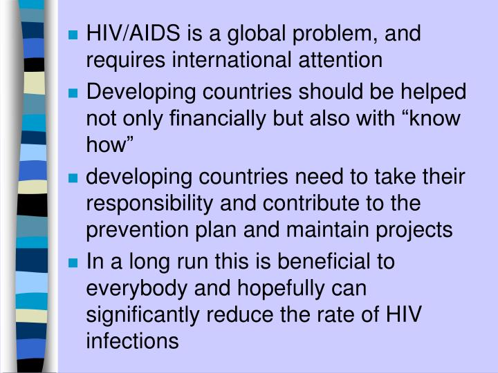 HIV/AIDS is a global problem, and requires international attention