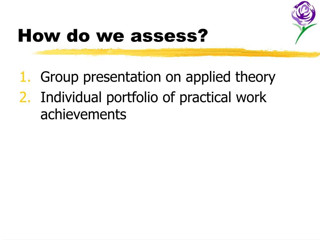 How do we assess?