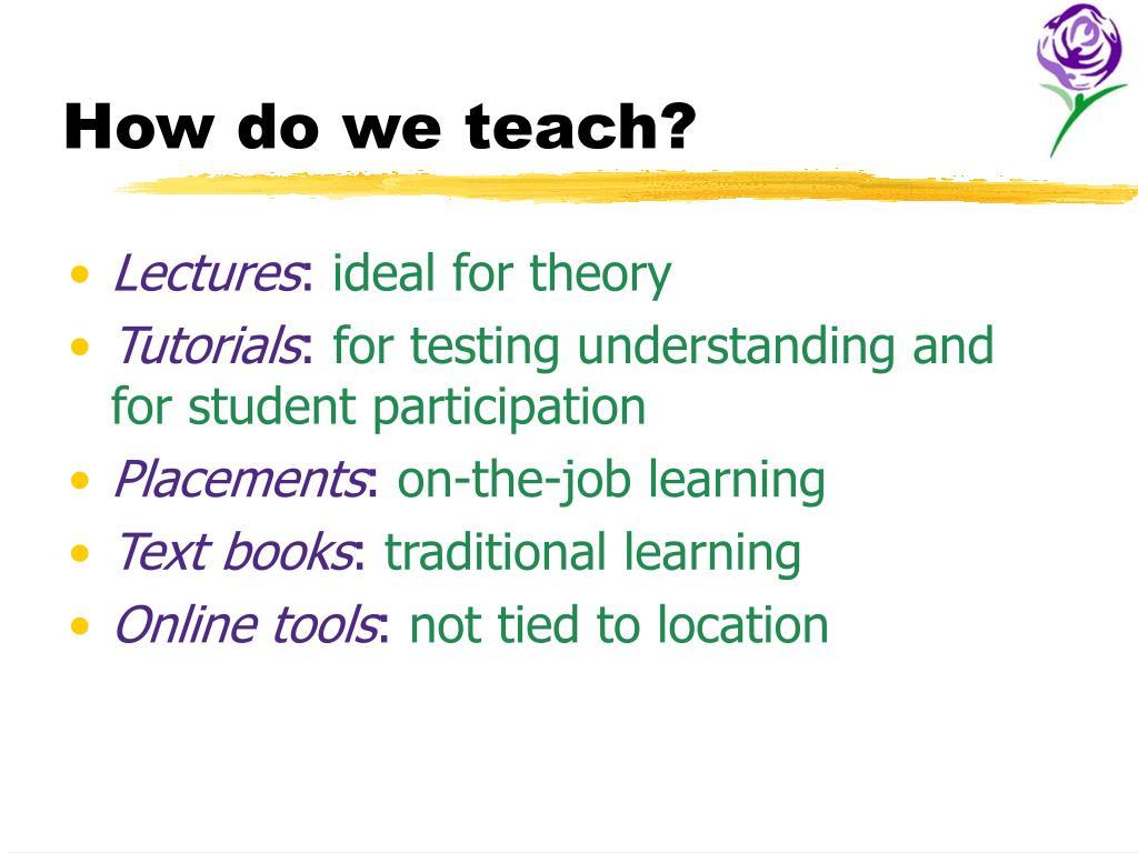How do we teach?