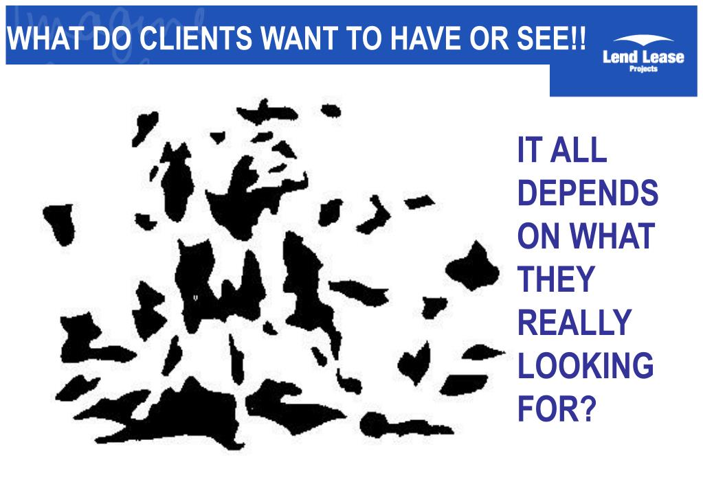 WHAT DO CLIENTS WANT TO HAVE OR SEE!!