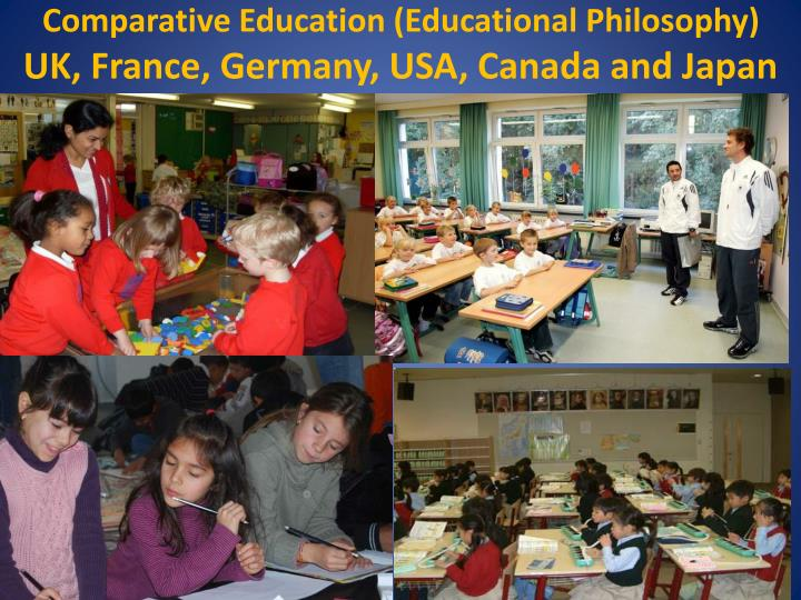 Comparative education educational philosophy uk france germany usa canada and japan