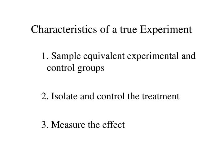 Characteristics of a true Experiment