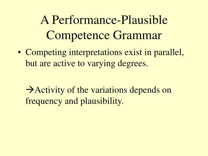 A Performance-Plausible Competence Grammar
