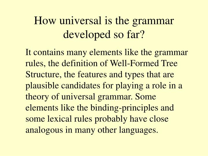 How universal is the grammar developed so far?