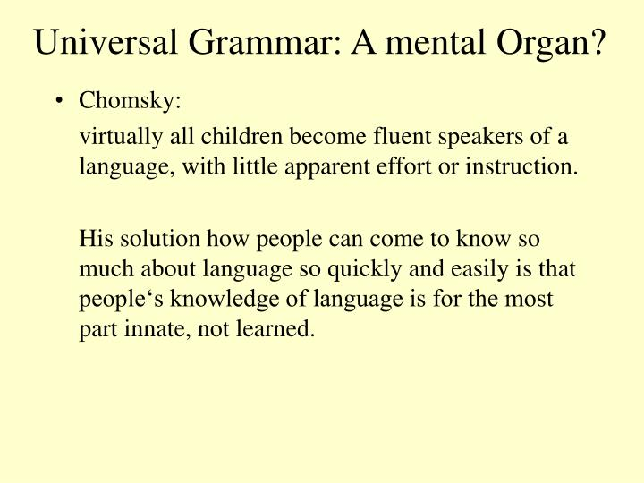Universal Grammar: A mental Organ?