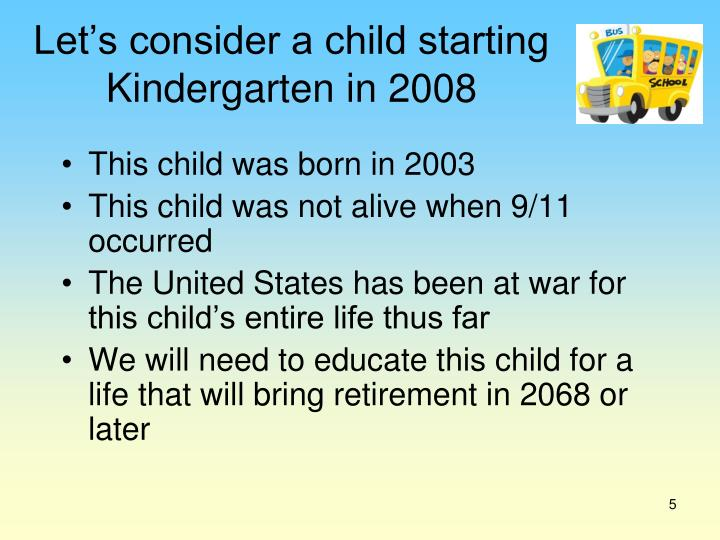 Let's consider a child starting Kindergarten in 2008