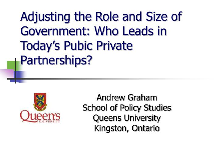 Adjusting the role and size of government who leads in today s pubic private partnerships