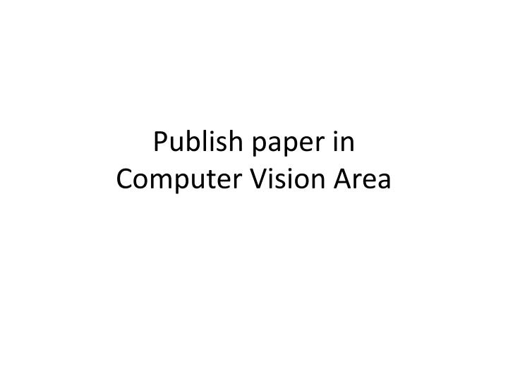 Publish paper in computer vision area l.jpg