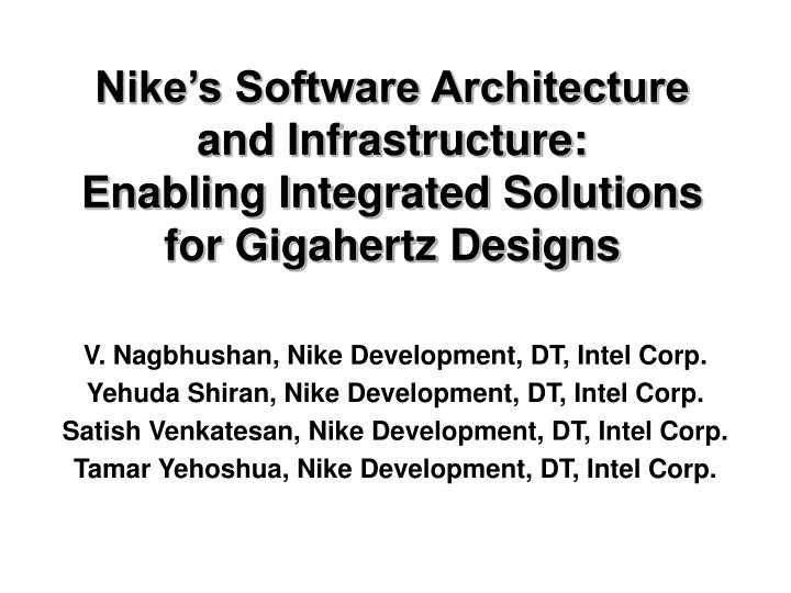 Nike s software architecture and infrastructure enabling integrated solutions for gigahertz designs l.jpg