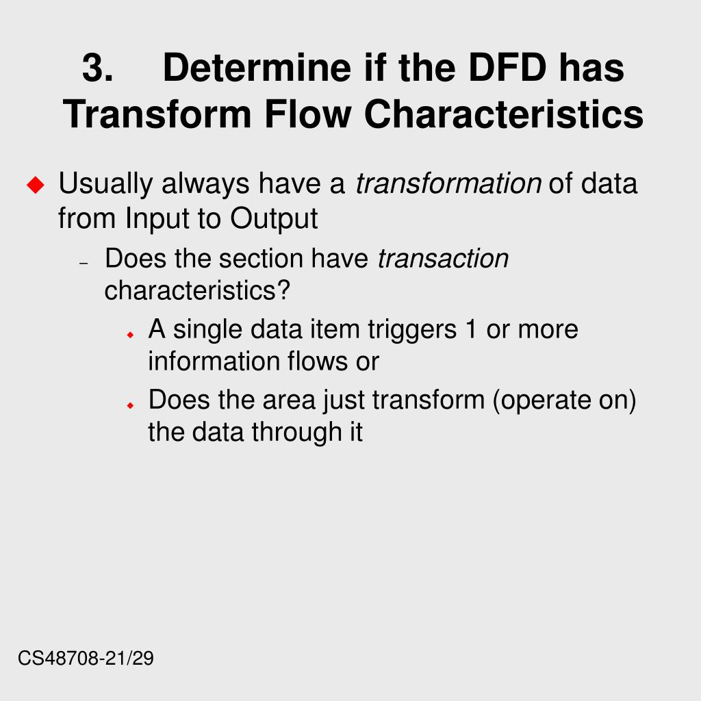 3.	Determine if the DFD has Transform Flow Characteristics
