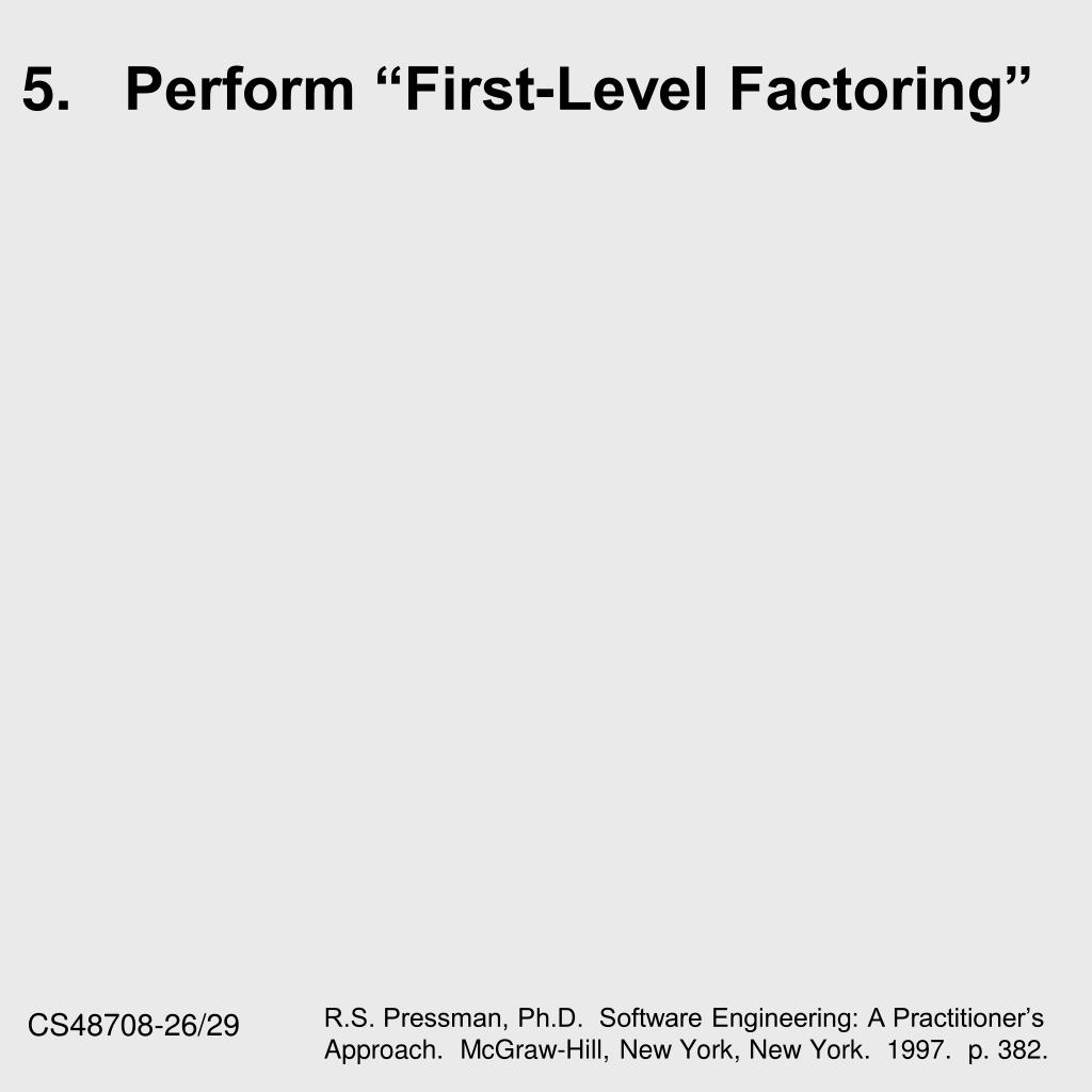 "5.	Perform ""First-Level Factoring"""