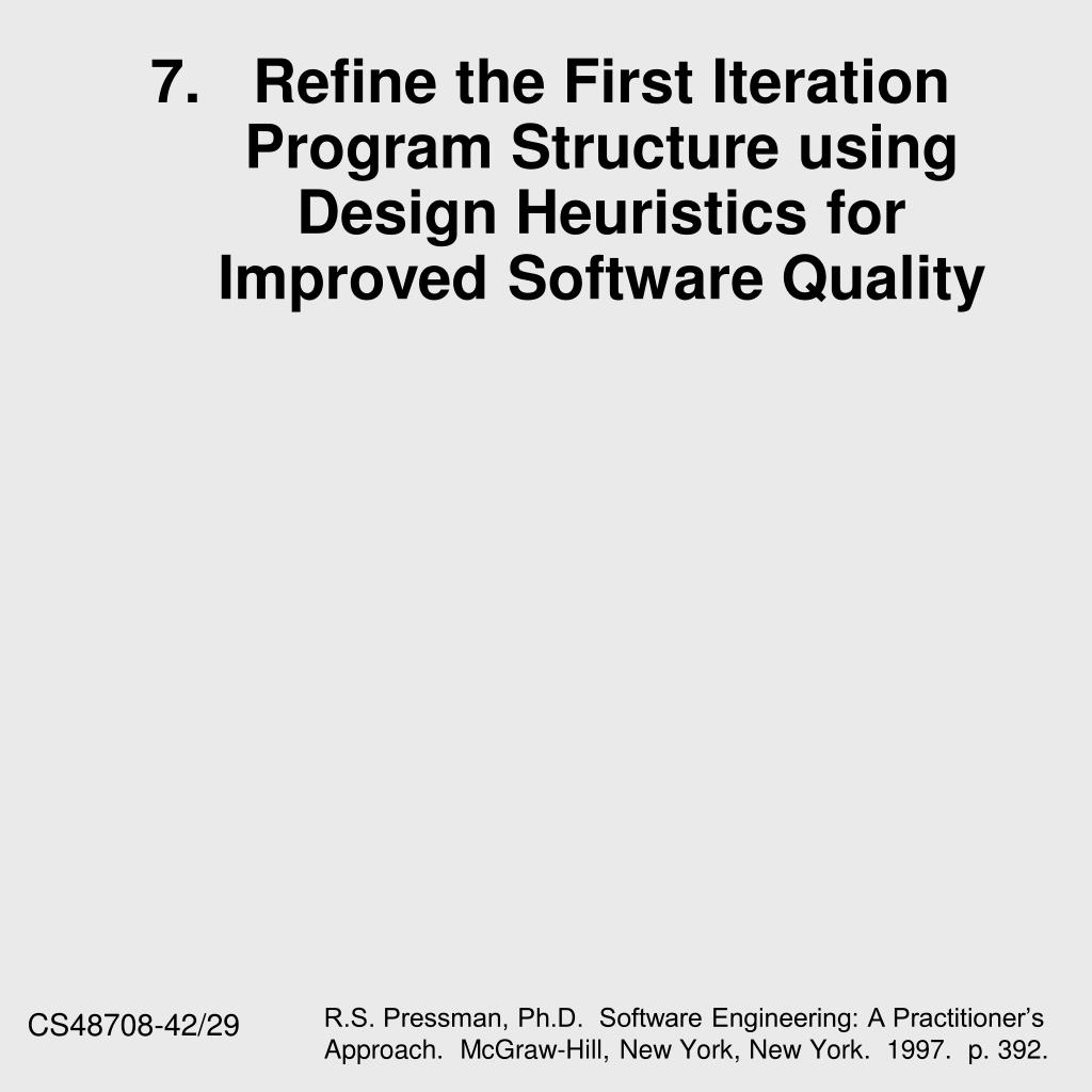 7.	Refine the First Iteration Program Structure using Design Heuristics for Improved Software Quality
