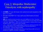 case 3 idiopathic multicenter osteolysis with nephropathy