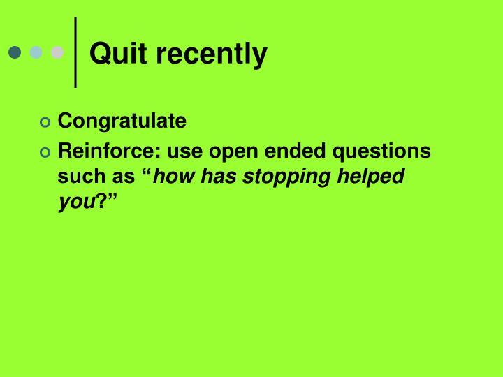 Quit recently
