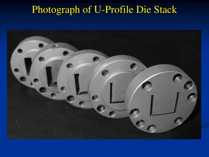 Photograph of U-Profile Die Stack