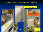 product shrinkage at calibrator exit