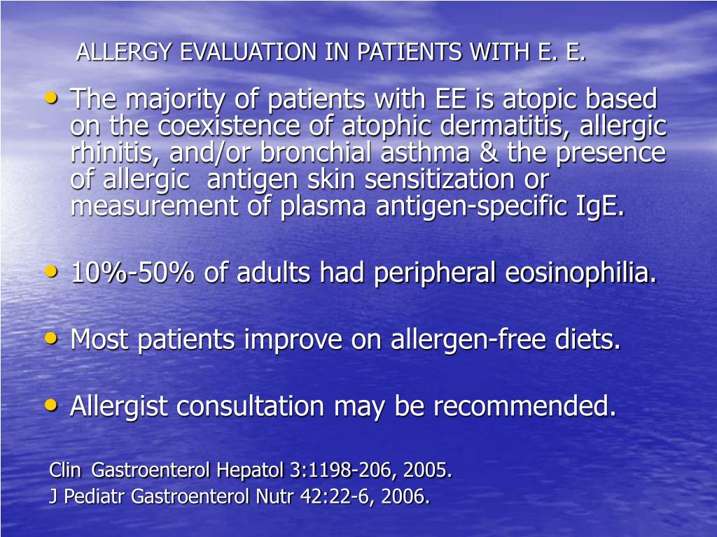ALLERGY EVALUATION IN PATIENTS WITH E. E.