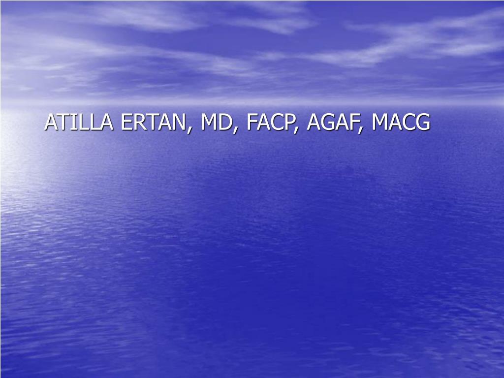 ATILLA ERTAN, MD, FACP, AGAF, MACG