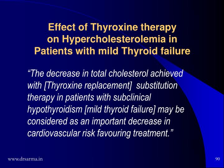 """""""The decrease in total cholesterol achieved with [Thyroxine replacement]  substitution therapy in patients with subclinical hypothyroidism [mild thyroid failure] may be considered as an important decrease in cardiovascular risk favouring treatment."""""""