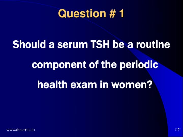 Should a serum TSH be a routine component of the periodic health exam in women?