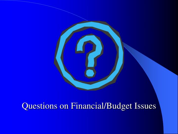 Questions on Financial/Budget Issues