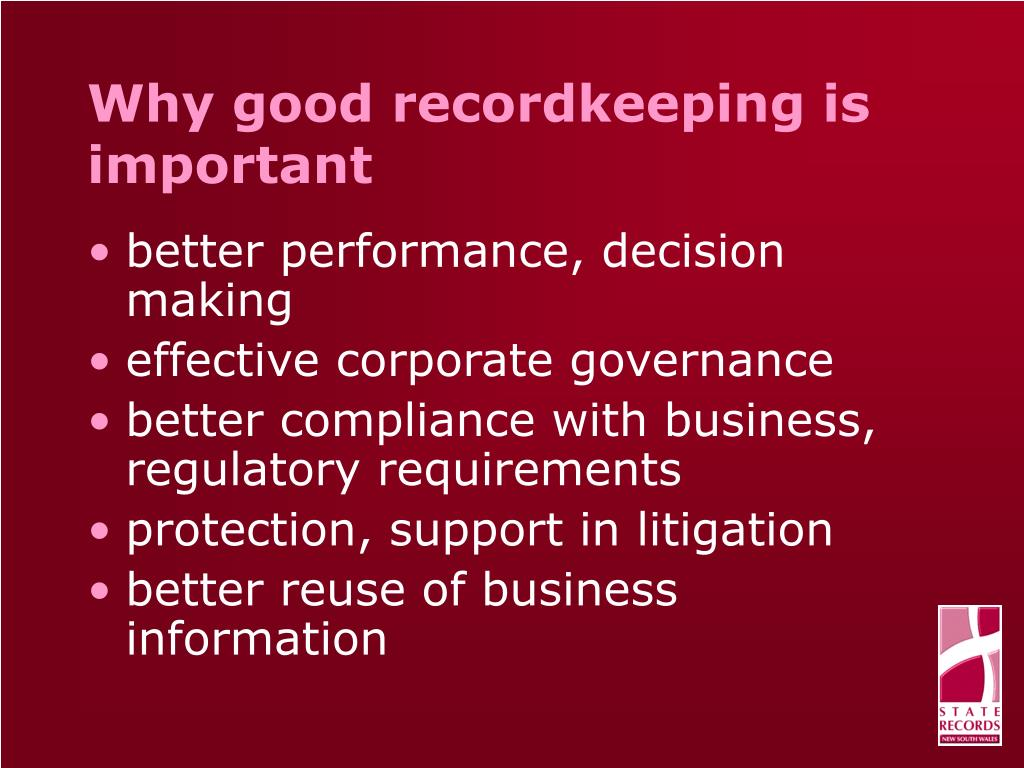 Why good recordkeeping is important