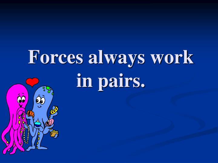 Forces always work