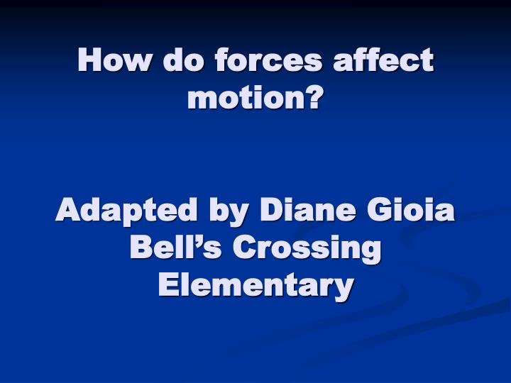 How do forces affect motion adapted by diane gioia bell s crossing elementary
