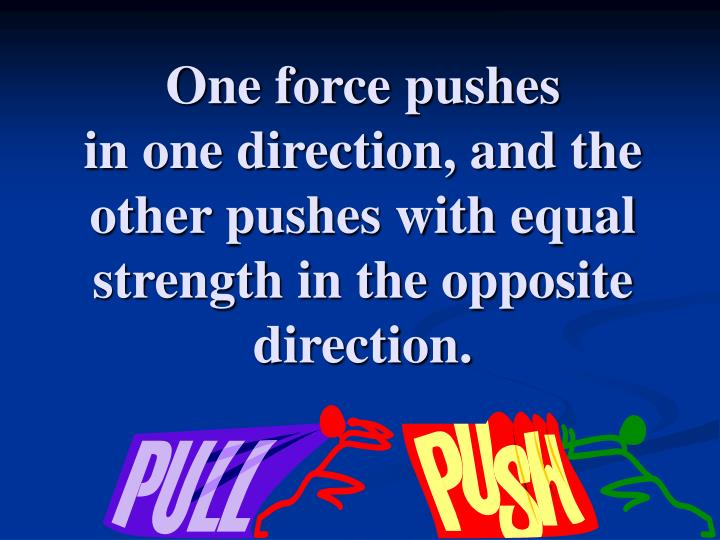 One force pushes