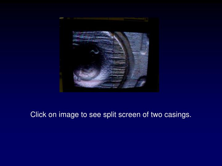 Click on image to see split screen of two casings.