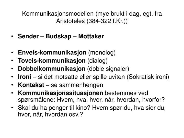 Kommunikasjonsmodellen (mye brukt i dag, egt. fra Aristoteles (384-322 f.Kr.))