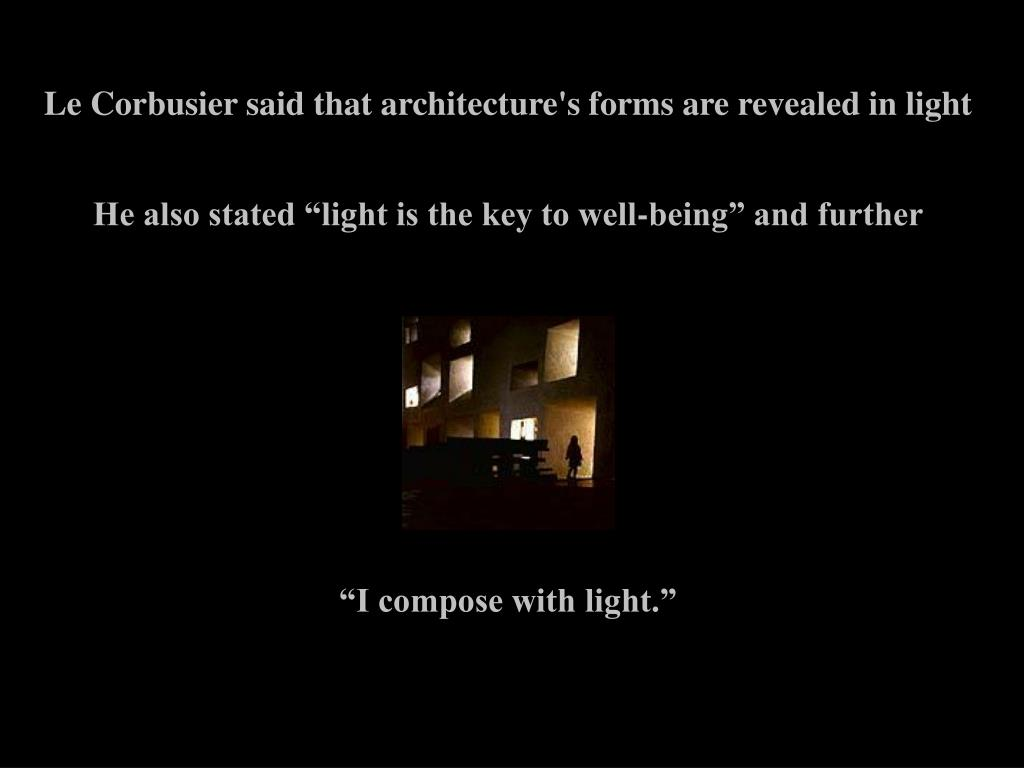Le Corbusier said that architecture's forms are revealed in light