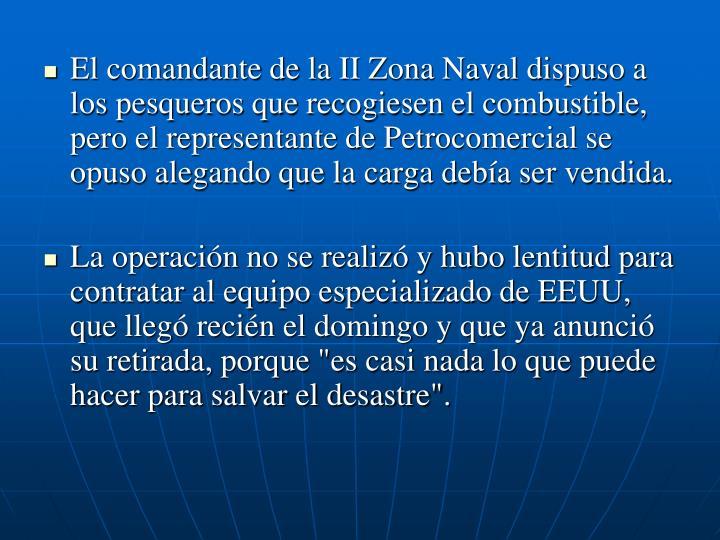 El comandante de la II Zona Naval dispuso a los pesqueros que recogiesen el combustible, pero el representante de Petrocomercial se opuso alegando que la carga deba ser vendida