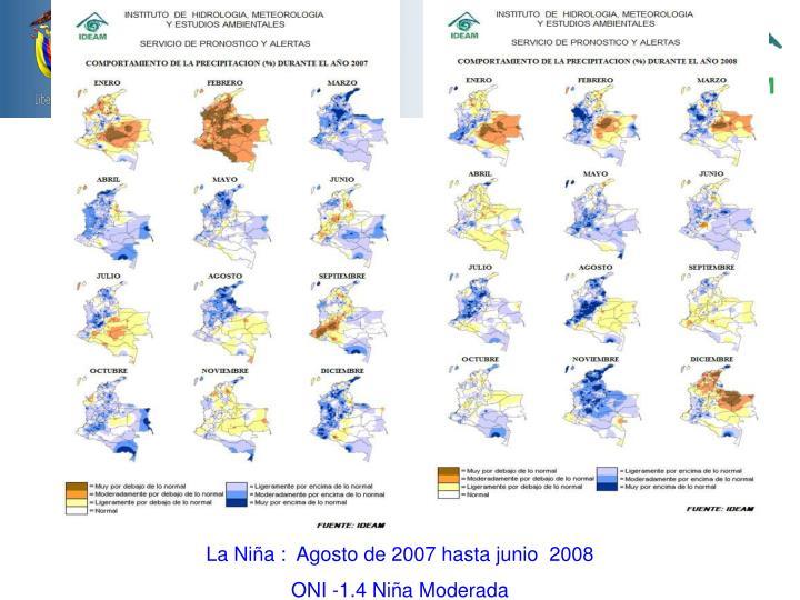 La Niña :  Agosto de 2007 hasta junio  2008