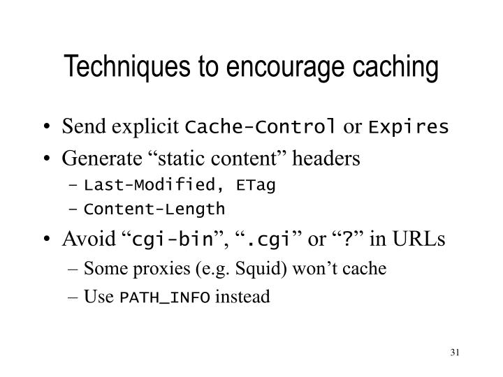 Techniques to encourage caching