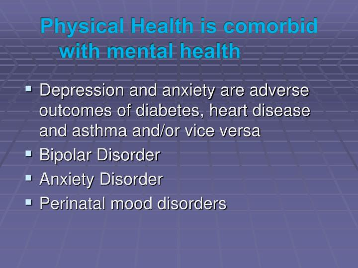 Physical Health is comorbid with mental health