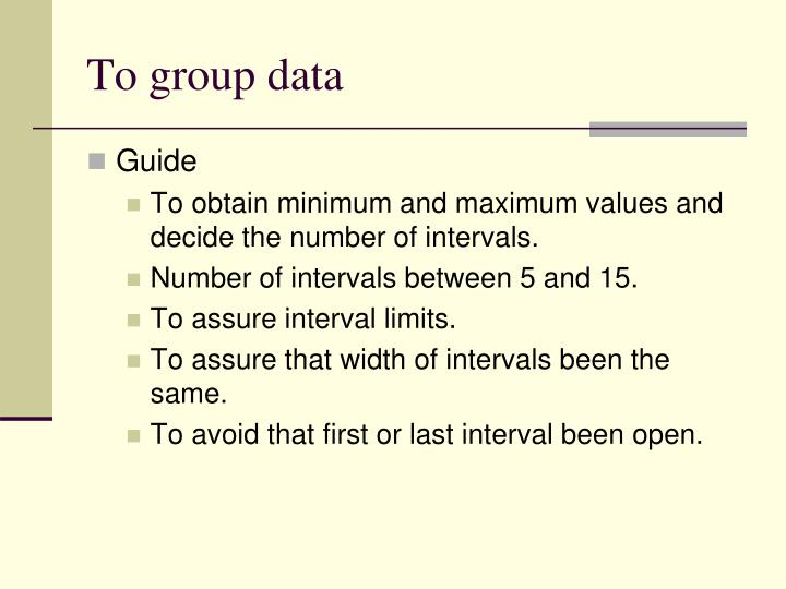 To group data
