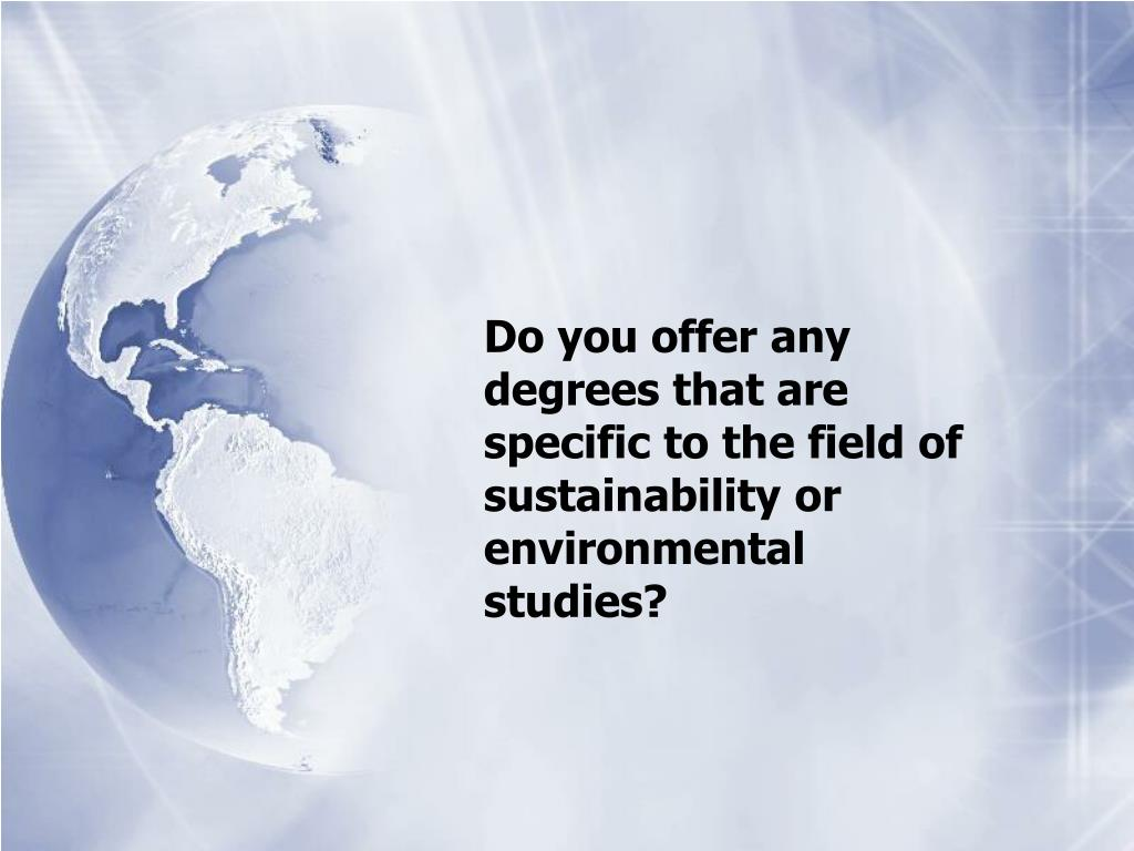 Do you offer any degrees that are specific to the field of sustainability or environmental studies?