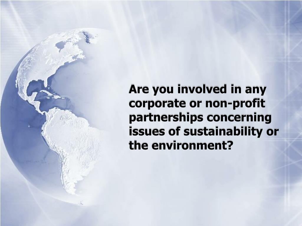 Are you involved in any corporate or non-profit partnerships concerning issues of sustainability or the environment?