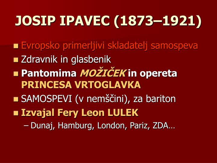 JOSIP IPAVEC (1873–1921)
