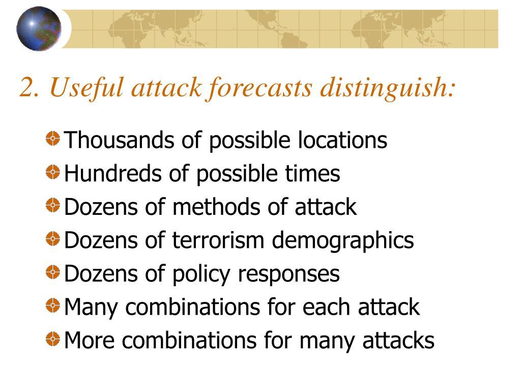 2. Useful attack forecasts distinguish: